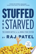 Stuffed and starved : the hidden battle for the world food system /