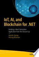 IoT, AI, and Blockchain for .NET : Building a Next-Generation Application from the Ground Up /