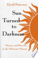 Sun turned to darkness : memory and recovery in the Holocaust memoir /