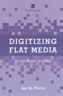 Digitizing flat media : principles and practices /