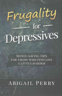 Frugality for depressives : money-saving tips for those who find life a little harder /
