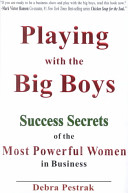Playing with the big boys : success secrets of the most powerful women in business /