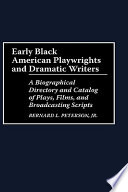 Early Black American playwrights and dramatic writers : a biographical directory and catalog of plays, films, and broadcasting scripts /