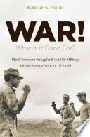 War! what is it good for? : Black freedom struggles and the U.S. military from World War II to Iraq /
