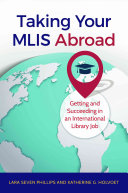 Taking Your MLIS Abroad : Getting and Succeeding in an International Library Job /