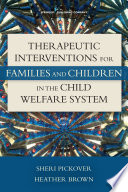 Therapeutic interventions for families and children in the child welfare system /