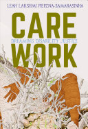 Care work : dreaming disability justice /