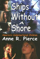 Ships without a shore : America's undernurtured children /