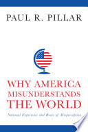 Why America misunderstands the world : national experience and roots of misperception /