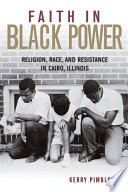 Faith in black power : religion, race, and resistance in Cairo, Illinois /
