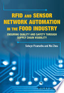 RFID & sensor network automation in the food industry : ensuring quality and safety through supply chain visibility /