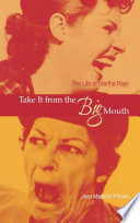 Take it from the big mouth : the life of Martha Raye /