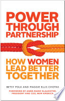 Power through partnership : how women lead better together /