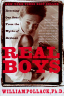 Real boys : rescuing our sons from the myths of boyhood /