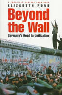Beyond the wall : Germany's road to unification / Elizabeth Pond.