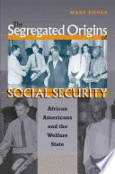 The segregated origins of social security : African Americans and the welfare state /