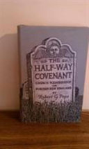 The half-way covenant; church membership in Puritan New England,