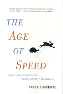 The age of speed : learning to thrive in a more-faster-now world /