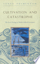 Cultivation and catastrophe : the lyric ecology of modern Black literature /