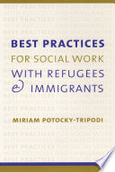 Best practices for social work with refugees and immigrants /