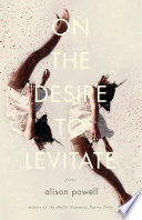 On the desire to levitate : poems /