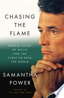 Chasing the flame : Sergio Vieira de Mello and the fight to save the world /