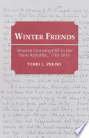 Winter friends : women growing old in the new Republic, 1785-1835 /
