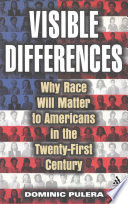 Visible differences : why race will matter to Americans in the 21st century /