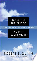 Building the bridge as you walk on it : a guide for leading change /