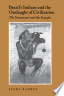 Brazil's Indians and the onslaught of civilization : the Yanomami and the Kayapó /