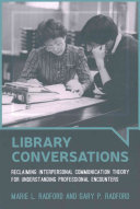 Library conversations : reclaiming interpersonal communication theory for understanding professional encounters /