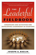 The leaderful fieldbook : strategies and activities for developing leadership in everyone /
