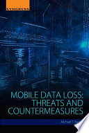 Mobile data loss : threats and countermeasures /