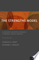 The strengths model : a recovery-oriented approach to mental health services /