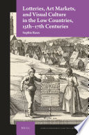 Lotteries, art markets, and visual culture in the Low Countries, 15th-17th centuries /