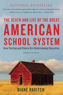 The death and life of the great American school system : how testing and choice are undermining education /