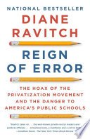 Reign of error : the hoax of the privatization movement and the danger to America's public schools /