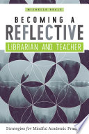 Becoming a reflective librarian and teacher : strategies for mindful academic practice /