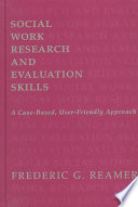 Social work research and evaluation skills : a case-based, user-friendly approach /