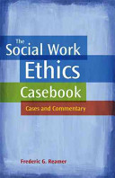 The social work ethics casebook : cases and commentary /