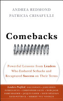 Comebacks : powerful lessons from leaders who endured setbacks and recaptured success on their terms /
