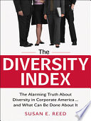 The diversity index : the alarming truth about diversity in corporate America and what can be done about it /