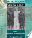 Pacific missionary George Brown : the Wesleyan Methodist Church of Australasia 1835-1917 /