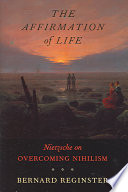 The affirmation of life : Nietzsche on overcoming nihilism /