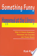 Something funny happened at the library : how to create humorous programs for children and young adults /