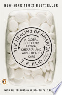 The healing of America : a global quest for better, cheaper, and fairer health care /