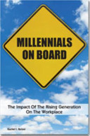 Millennials on board : the impact of the rising generation on the workplace /