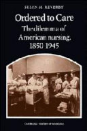 Ordered to care : the dilemma of American nursing, 1850-1945 /