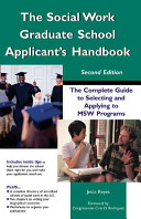 The social work graduate school applicant's handbook : the complete guide to selecting and applying to MSW programs /