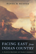Facing east from Indian country : a Native history of early America /